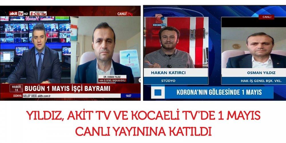 YILDIZ, AKİT TV VE KOCAELİ TV'DE 1 MAYIS CANLI YAYININA KATILDI